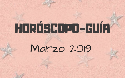 HORÓSCOPO-GUÍA: MARZO 2019