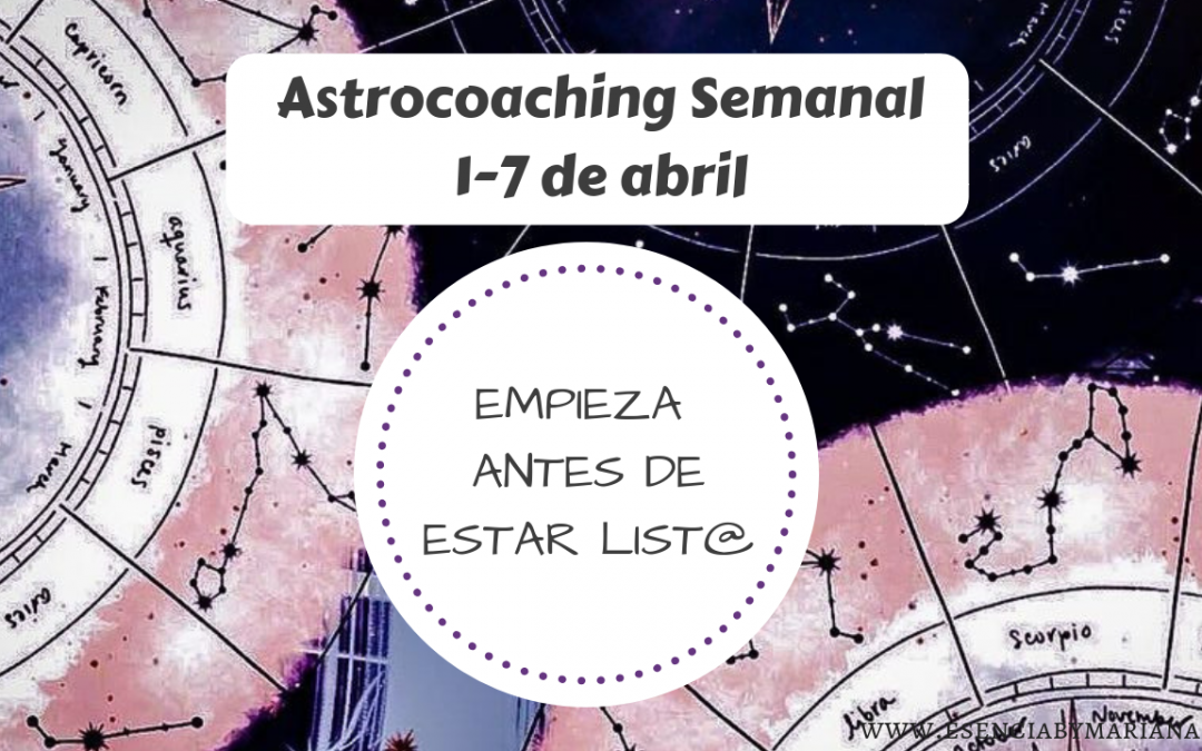 ASTROCOACHING SEMANAL: 1 ABRIL -7 ABRIL