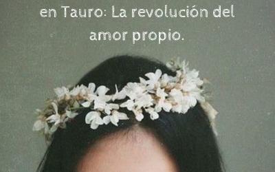 VENUS JUNTO A URANO EN TAURO: LA REVOLUCIÓN DEL AMOR PROPIO