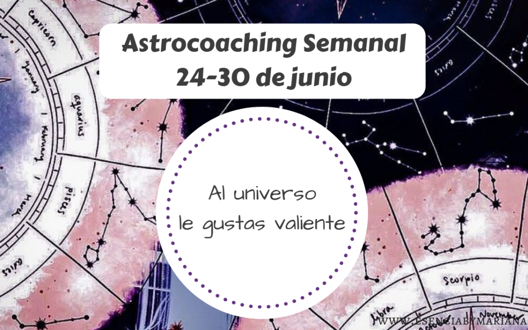ASTROCOACHING SEMANAL: 24 JUNIO –  30 JUNIO